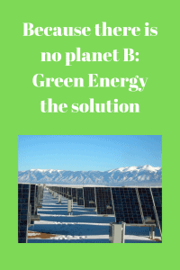 Because there is no planet B Green Energy the solution