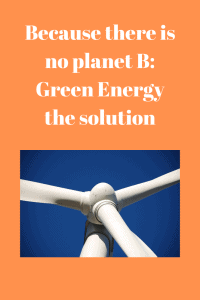 no planet B Green Energy the solution