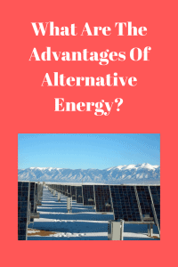 What Are The Advantages Of Alternative Energy