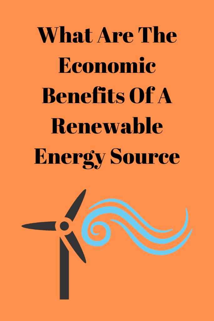 The Economic Benefits Of A Renewable Energy Source