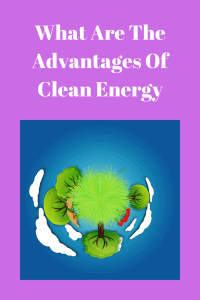 What Are The Advantages Of Clean Energy