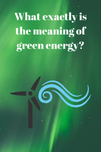 What exactly is the meaning of green energy