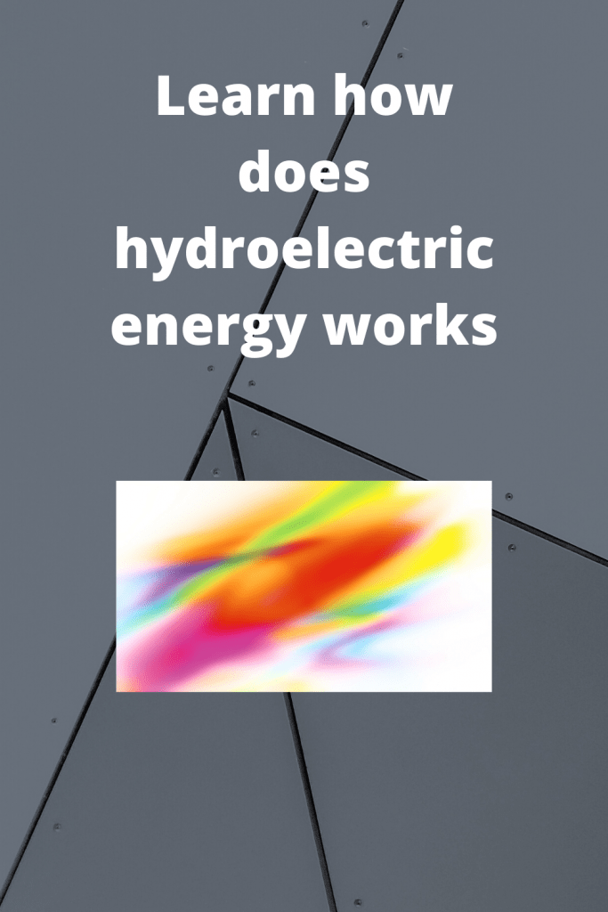 Learn how does hydroelectric energy works